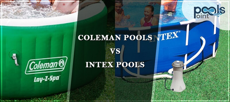 Coleman Pools Vs Intex Pools