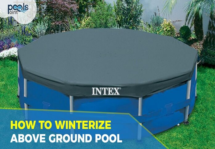 How to Winterize An Above Ground Pool: The Complete Guide for 2018