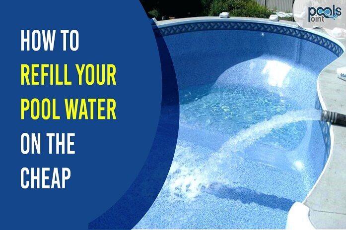 How to Refill Your Pool Water On The Cheap? {New Guide}